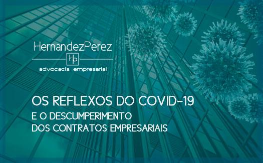 Os Reflexos do COVID-19 e o descumprimento dos contratos empresariais | Hernandez perez Advocacia empresarial
