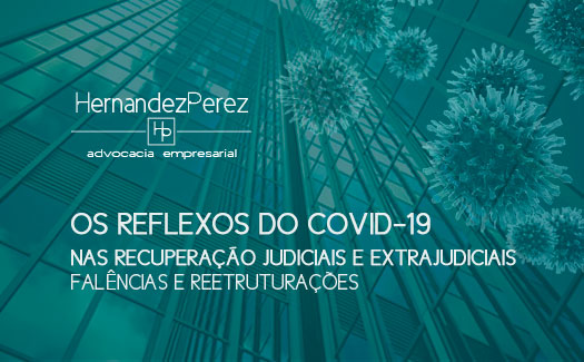 Os reflexos do COVID-19 nas recuperações judicias, extrajudicias, falências e reetruturações | Hernandez Perez Advocacia Empresarial