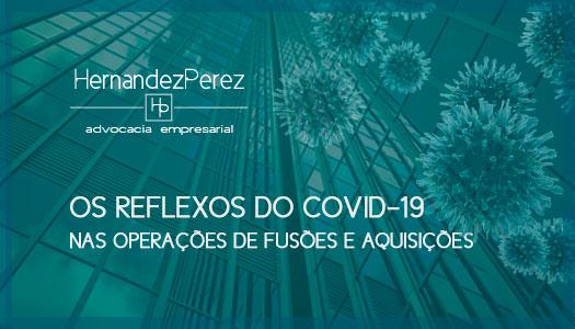 Os reflexos do COVID-10 nas operações de Fusões e Aquisições | Hernadez Perez Advocacia Empresarial