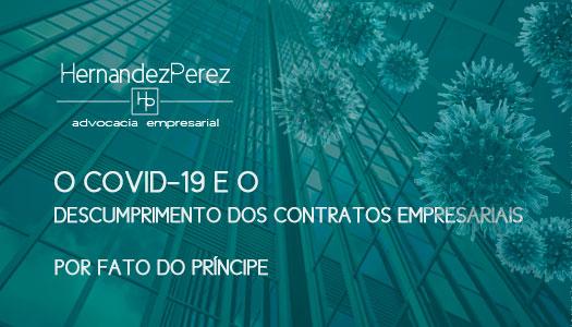 O COVID-19 e o descumprimento do contrato empresarial por fato do príncipe | Hernandez Perez Advocacia Empresarial