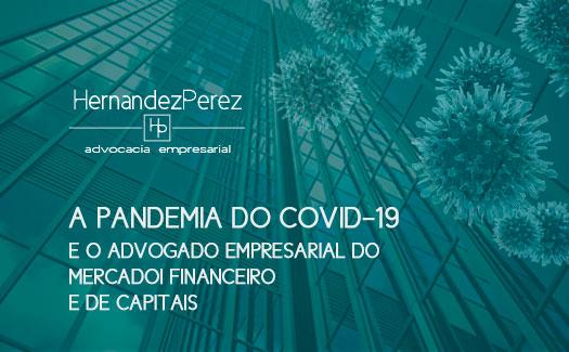 A pandemia do COVID19 e o Advogado Empresarial do Mercado Financeiro e de Capitais | Hernandez Perez Advocacia Empresarial